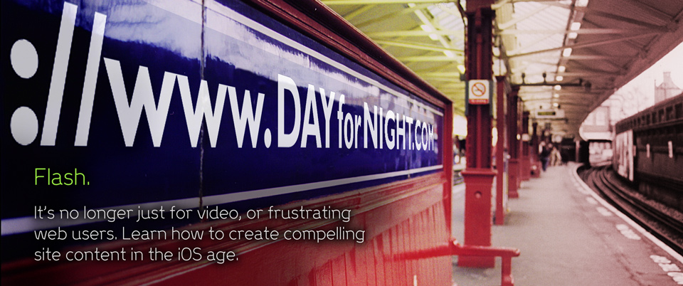 Flash. It's no longer just for video, or frustrating web users. Learn how to create compelling site content in the iOS age. - Day For Night