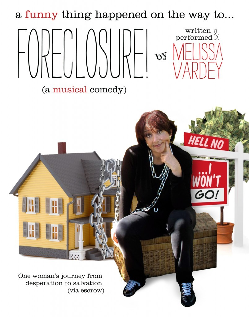 "Melissa Vardey's ""(A Funny Thing Happened On The Way To) FORECLOSURE: The Musical""... One woman's journey from desperation to salvation (via escrow)"