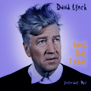 David Lynch Good Day Today_Yesterday Mix by King FM