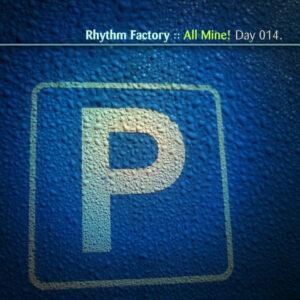 Day-014_01-Rhythm-Factory-All-Mine