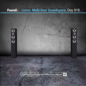 Day-018_01-Found-1-Listen-A-Multi-User-Soundspace