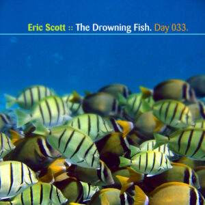 Day-033_01-Eric-Scott-The-Drowning-Fish