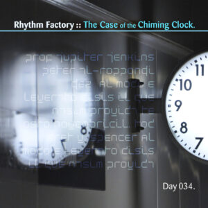 Day-034_01-Rhythm-Factory-and-the-Case-of-the-Chiming-Clock