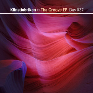 Day-037_01-Kunstfrabriken-Tha-Groove-EP