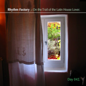 Day-042_01-Rhythm-Factory-On-The-Trail-of-the-Latin-House-Lover