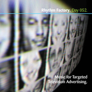 Day-052_01-Rhythm-Factory-Music-For-Targeted-Television-Advertising