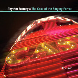 Day-062_01-Rhythm-Factory-and-The-Case-of-the-Singing-Parrot