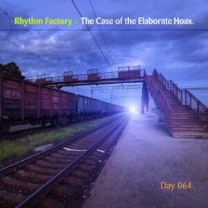 Day-064_01-Rhythm-Factory-and-The-Case-of-the-Elaborate-Hoax