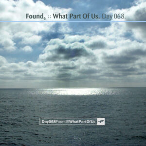 Day-068_01-Found-6-What-Part-Of-Us